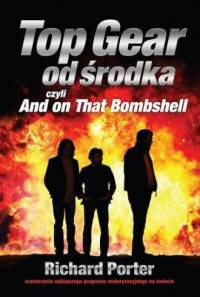 Top Gear od środka czyli And on That Bomshell