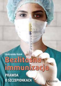 Bezlitosna immunizacja-prawda o szczepionkach