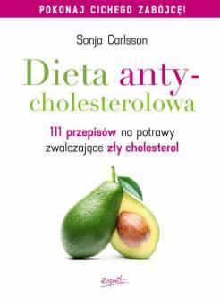 Dieta antycholesterolowa 111 przepisów na potrawy zwalczające zły cholesterol