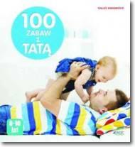 100 zabaw z tatą Najlepsze pomysły na spędzanie czasu z dzieckiem