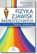 Fizyka zjawisk radiestezyjnych Teoria i praktyka