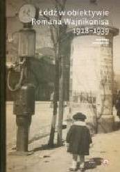 Łódź w obiektywie Romana Wajnikonisa 1918-1939