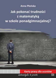 Jak pokonać trudności z matematyką w szkole ponadgimnazjalnej?
