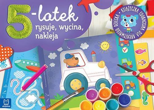 5-latek rysuje, wycina i nakleja. Książeczka edukacyjna dla kreatywnego dziecka