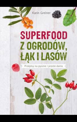 Superfood z ogrodów łąk i lasów