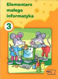 Elementarz małego informatyka. Klasy 1-3 Szkoła Podstawowa Część 3