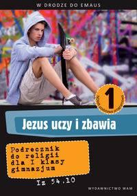 Jezus uczy i zbawia W drodze do Emaus Religia klasa 1 gimnazjum Podręcznik 2012