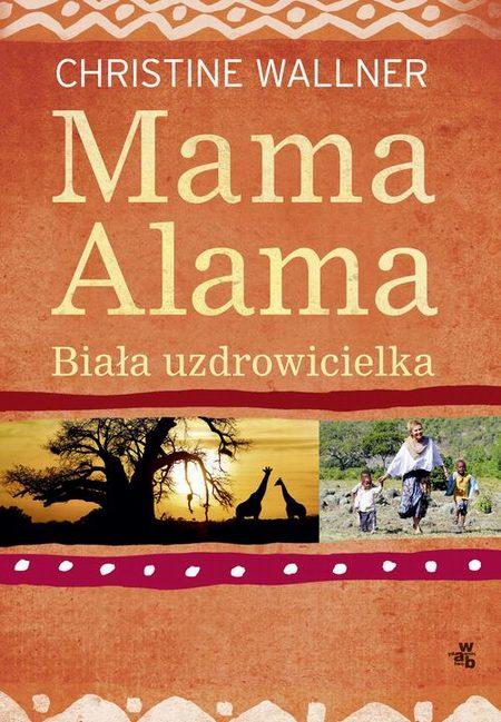 Mama Alama Biała uzdrowicielka Odnalazłam swoje życie w Afryce