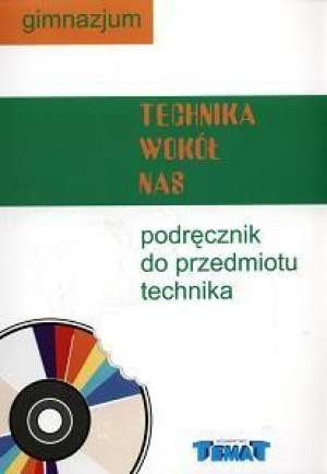 Dembek Zdzisław K. Technika wokół nas, Technika. Podręcznik do przedmiotu technika. Gimnazjum