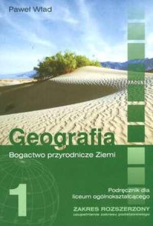 Geografia 1 Podręcznik Bogactwo przyrodnicze Ziem Zakres rozszerzony - Paweł Wład