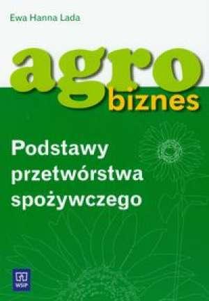 Agrobiznes Podstawy przetwórstwa spożywczego Podręcznik - Lada Ewa Hanna