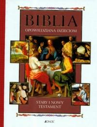 Biblia opowiedziana dzieciom Stary i Nowy Testament - Praca zbiorowa