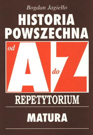 Historia powszechna od A do Z. Repetytorium. Matura