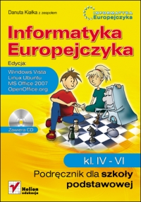 Informatyka Europejczyka. Podręcznik dla szkoły podstawowej, kl. IV - VI. Edycja: Windows Vista, Linux Ubuntu, MS Office 2007, OpenOffice.org