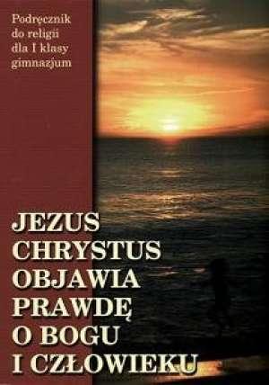 Jezus chrystus objawia prawdę o bogu i człowieku kl.1 gim-podręcznik
