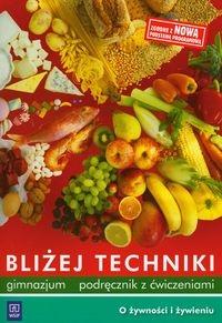 Bliżej techniki Podręcznik z ćwiczeniami O żywności i żywieniu