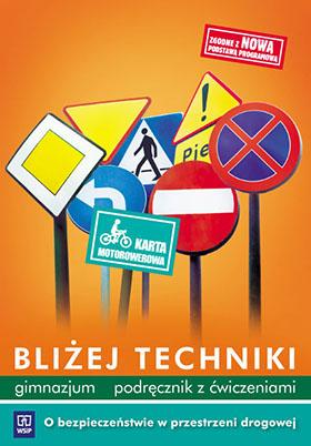 Bliżej techniki. O bezpieczeństwie w przestrzeni drogowej. Podręcznik z ćwiczeniami dla ucznia gimnazjum