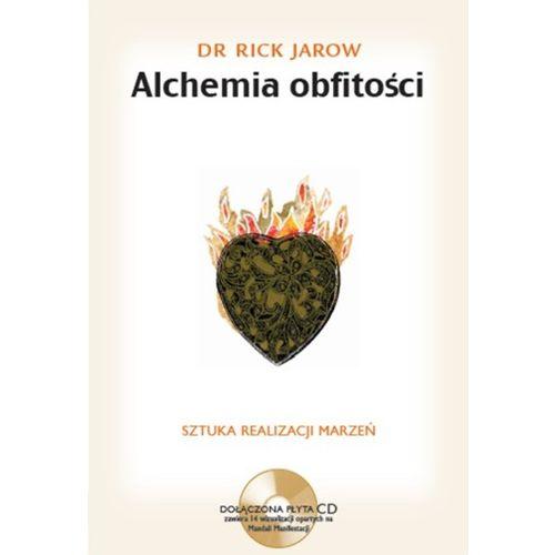 Alchemia Obfitości. Sztuka realizacji marzeń