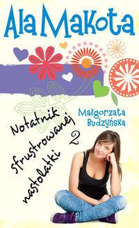 Ala Notatnik sfrustrowanej nastolatki 2 - Małgorzata Budzyńska