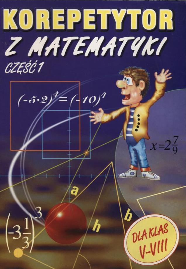 Korepetytor z matematyki część 1 dla klas V-VIII